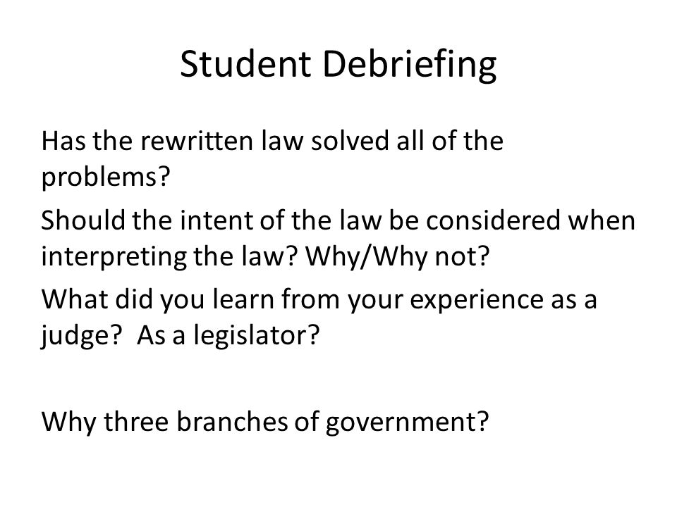 Student Debriefing Has the rewritten law solved all of the problems.