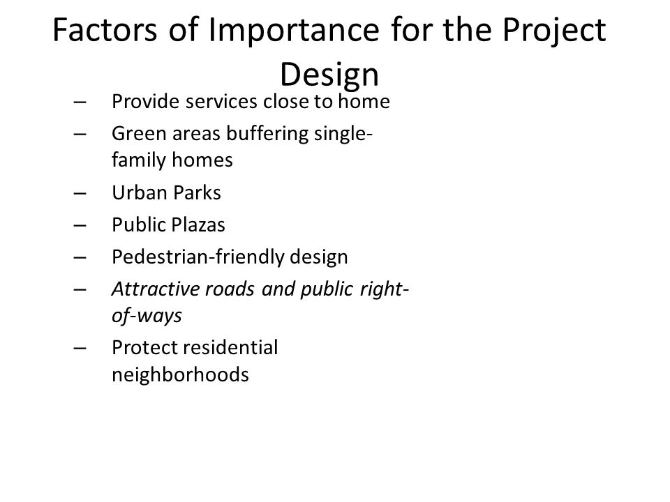 Factors of Importance for the Project Design – Provide services close to home – Green areas buffering single- family homes – Urban Parks – Public Plaz