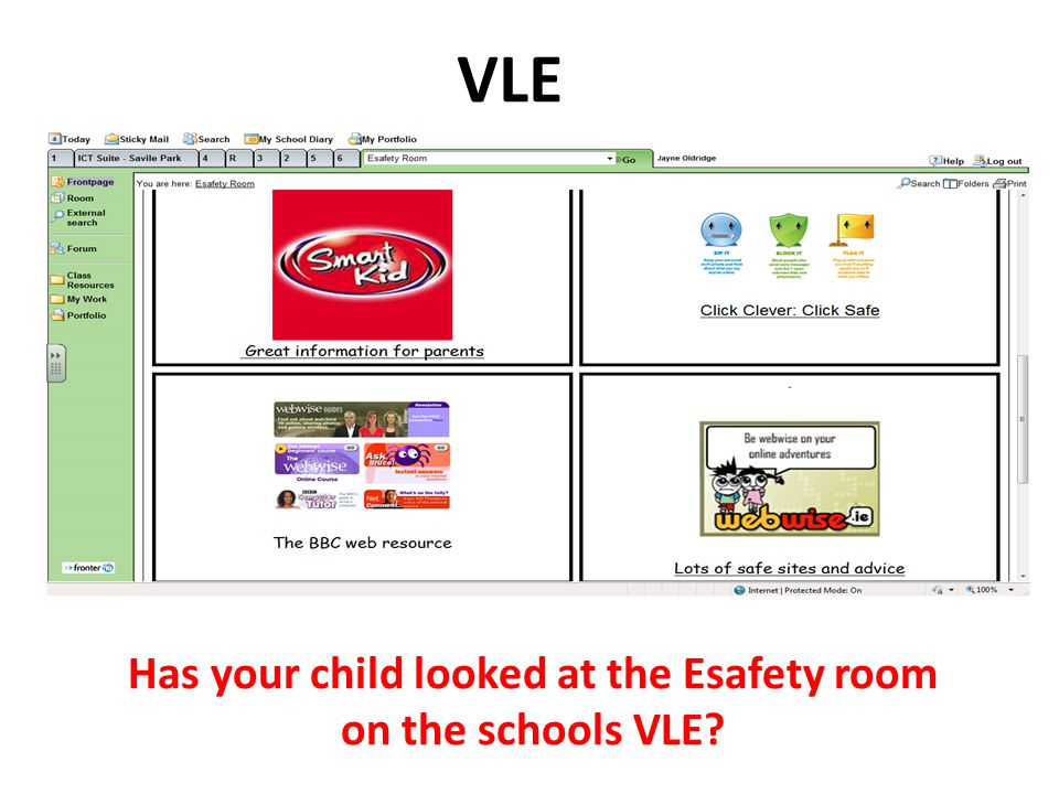 VLE Has your child looked at the Esafety room on the schools VLE?