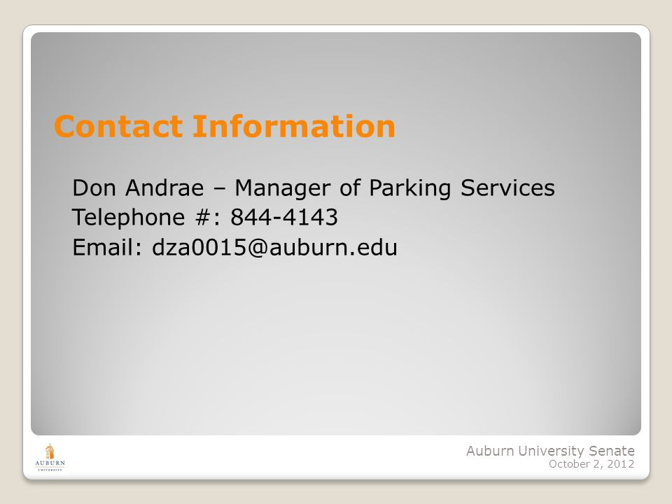 Auburn University Senate October 2, 2012 Contact Information Don Andrae – Manager of Parking Services Telephone #: 844-4143 Email: dza0015@auburn.edu