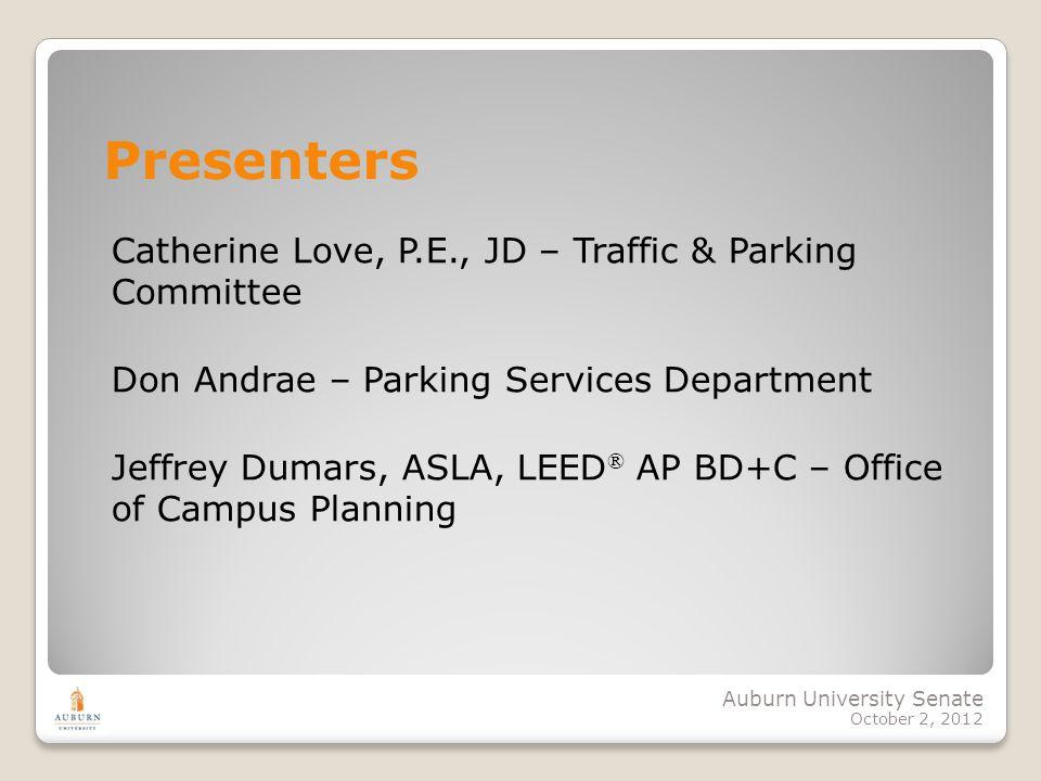 Auburn University Senate October 2, 2012 Catherine Love, P.E., JD – Traffic & Parking Committee Don Andrae – Parking Services Department Jeffrey Dumar