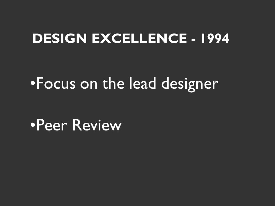 DESIGN EXCELLENCE - 1994 Focus on the lead designer Peer Review