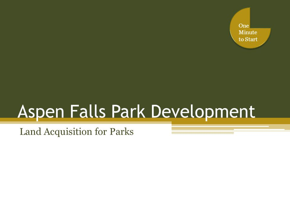 Aspen Falls Park Development Land Acquisition for Parks One Minute to Start