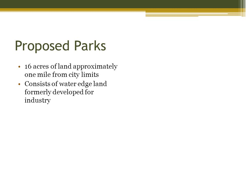 Proposed Parks 16 acres of land approximately one mile from city limits Consists of water edge land formerly developed for industry