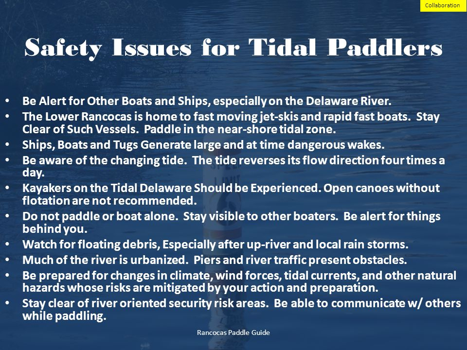 17 17-23 Safety Issues for Tidal Paddlers Be Alert for Other Boats and Ships, especially on the Delaware River. The Lower Rancocas is home to fast mov