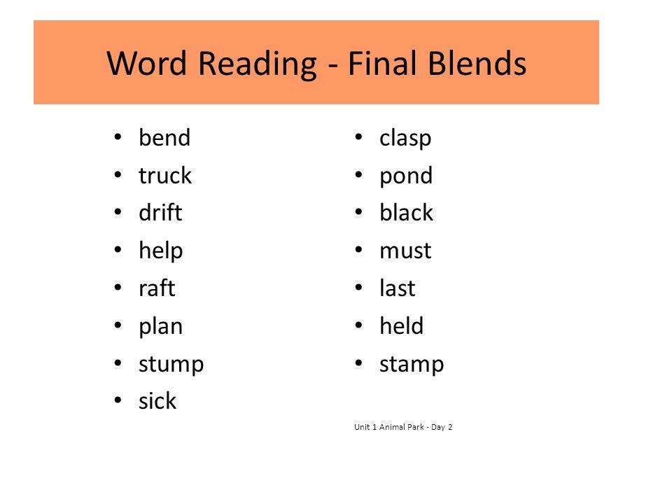 Word Reading - Final Blends bend truck drift help raft plan stump sick clasp pond black must last held stamp Unit 1 Animal Park - Day 2