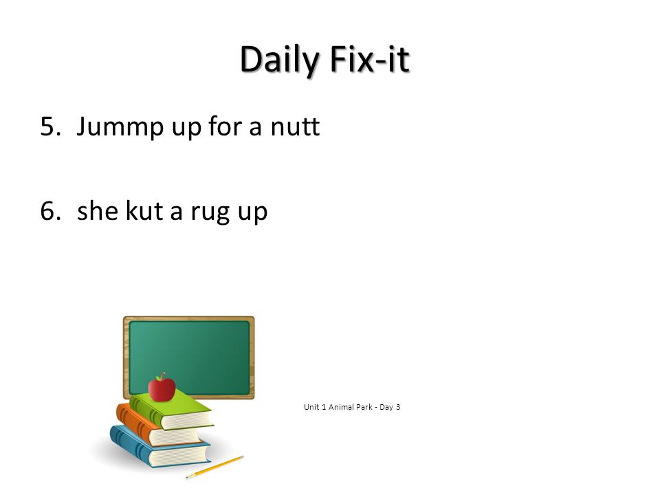 Daily Fix-it 5.Jummp up for a nutt Jump up for a nut.