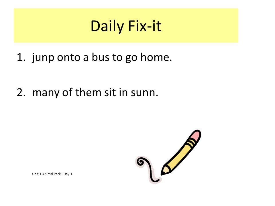 Daily Fix-it 1.junp onto a bus to go home.Jump onto a bus to go home.