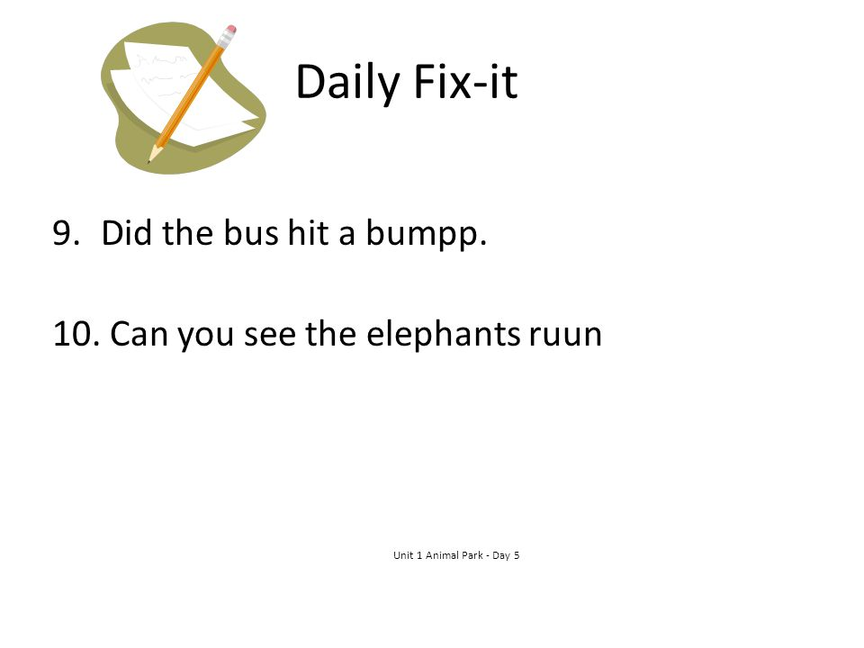 Daily Fix-it 9.Did the bus hit a bumpp.Did the bus hit a bump.