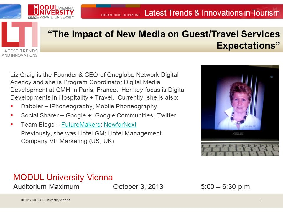 2© 2012 MODUL University Vienna The Impact of New Media on Guest/Travel Services Expectations Liz Craig is the Founder & CEO of Oneglobe Network Digital Agency and she is Program Coordinator Digital Media Development at CMH in Paris, France.