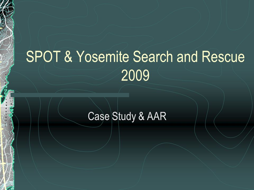 SPOT & Yosemite Search and Rescue 2009 Case Study & AAR