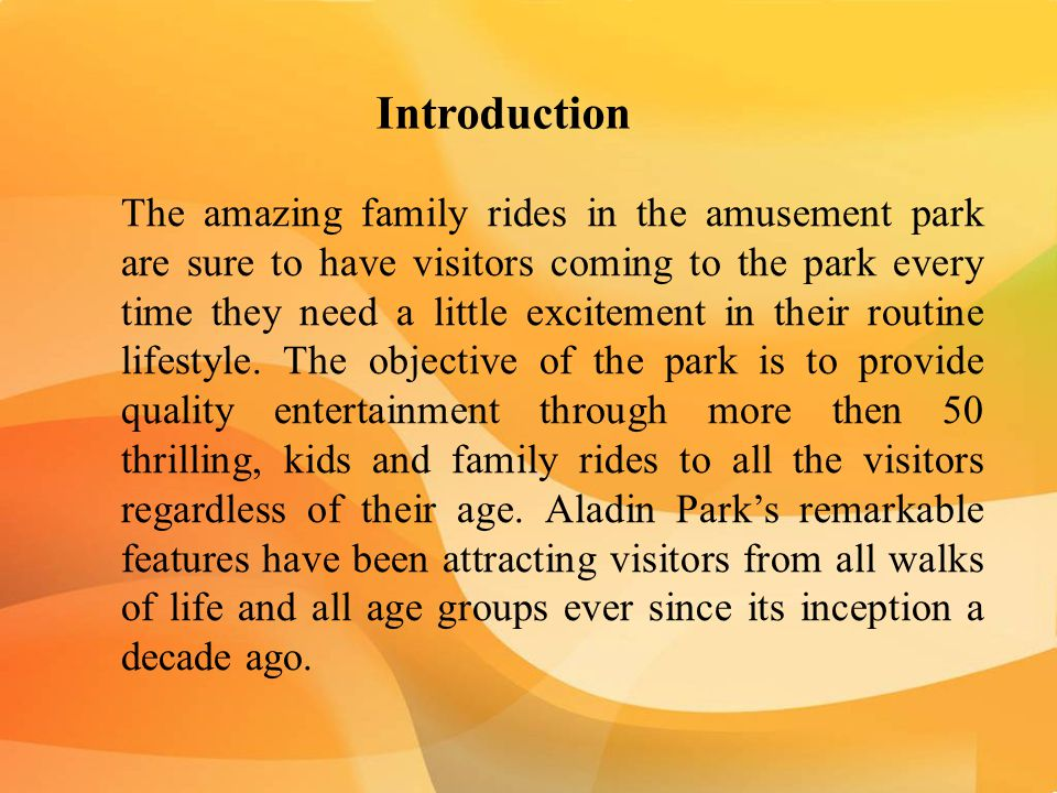 Introduction The amazing family rides in the amusement park are sure to have visitors coming to the park every time they need a little excitement in their routine lifestyle.