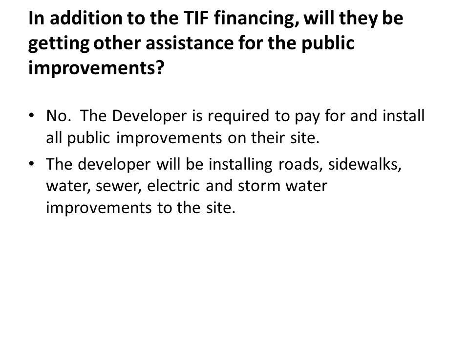 In addition to the TIF financing, will they be getting other assistance for the public improvements.