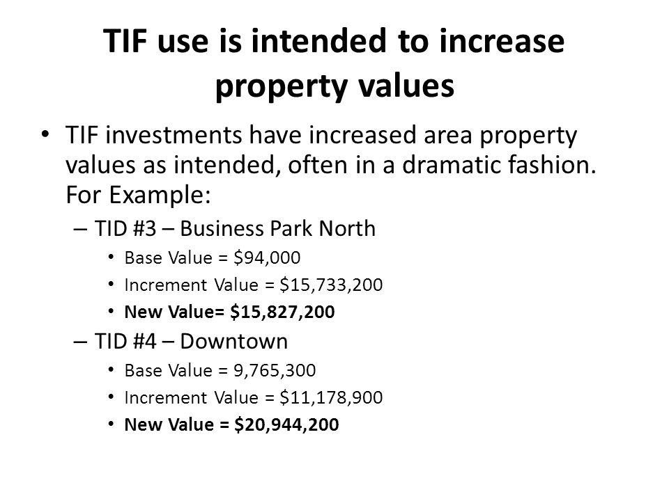 TIF use is intended to increase property values TIF investments have increased area property values as intended, often in a dramatic fashion.