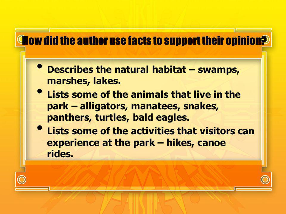 How did the author use facts to support their opinion? Describes the natural habitat – swamps, marshes, lakes. Lists some of the animals that live in