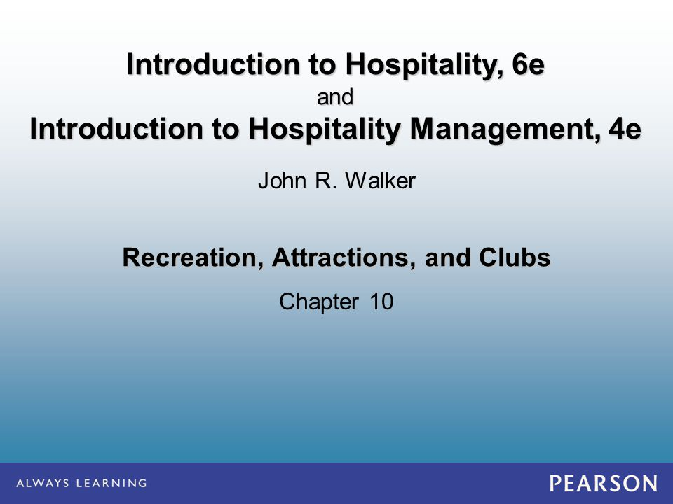 Recreation, Attractions, and Clubs Chapter 10 John R. Walker Introduction to Hospitality, 6e and Introduction to Hospitality Management, 4e