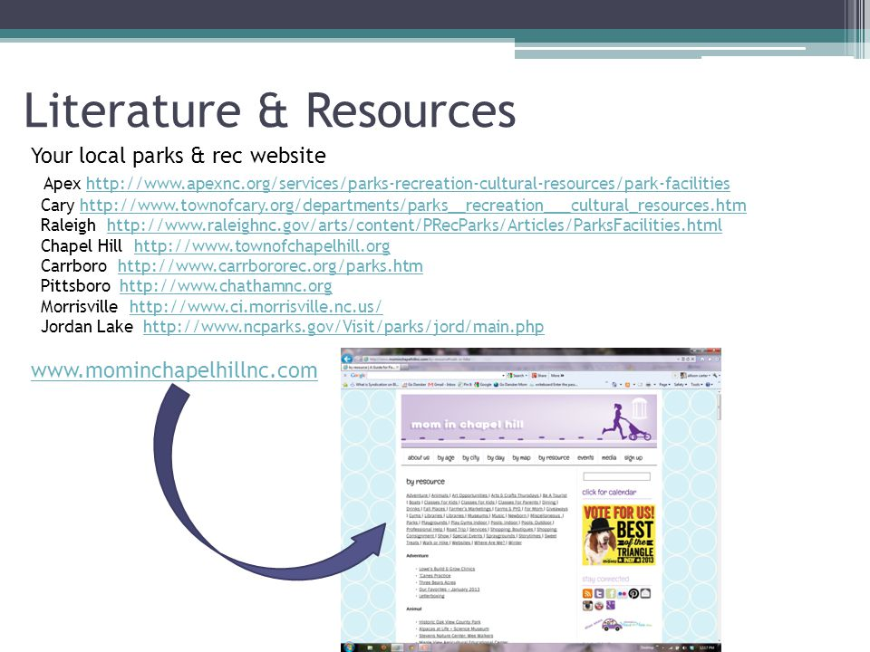 Literature & Resources Your local parks & rec website Apex http://www.apexnc.org/services/parks-recreation-cultural-resources/park-facilities Cary htt