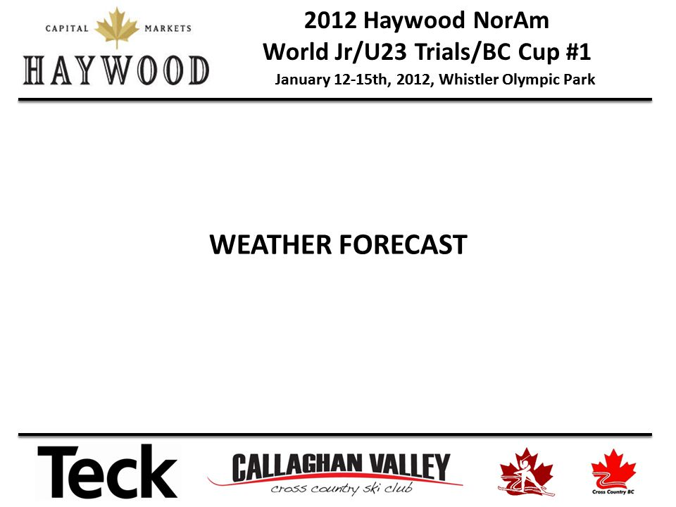 2012 Haywood NorAm World Jr/U23 Trials/BC Cup #1 January 12-15th, 2012, Whistler Olympic Park WEATHER FORECAST