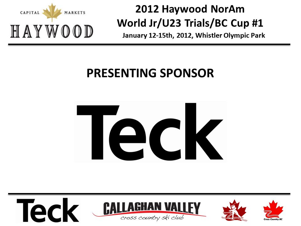 2012 Haywood NorAm World Jr/U23 Trials/BC Cup #1 January 12-15th, 2012, Whistler Olympic Park PRESENTING SPONSOR