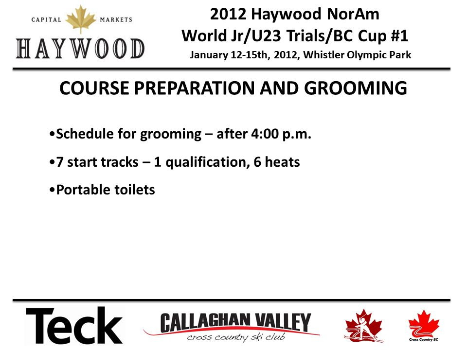 2012 Haywood NorAm World Jr/U23 Trials/BC Cup #1 January 12-15th, 2012, Whistler Olympic Park COURSE PREPARATION AND GROOMING Schedule for grooming – after 4:00 p.m.
