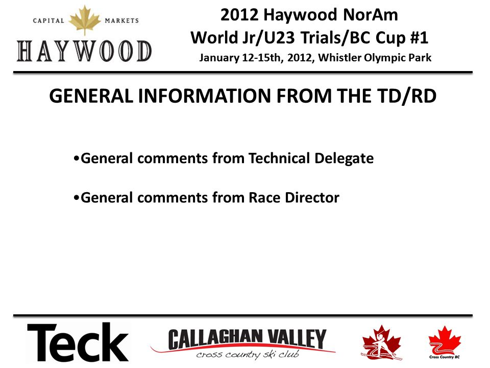 2012 Haywood NorAm World Jr/U23 Trials/BC Cup #1 January 12-15th, 2012, Whistler Olympic Park GENERAL INFORMATION FROM THE TD/RD General comments from