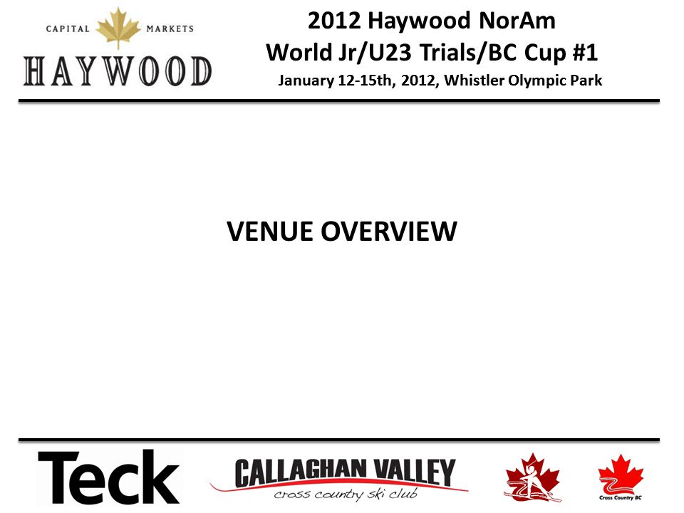 2012 Haywood NorAm World Jr/U23 Trials/BC Cup #1 January 12-15th, 2012, Whistler Olympic Park VENUE OVERVIEW