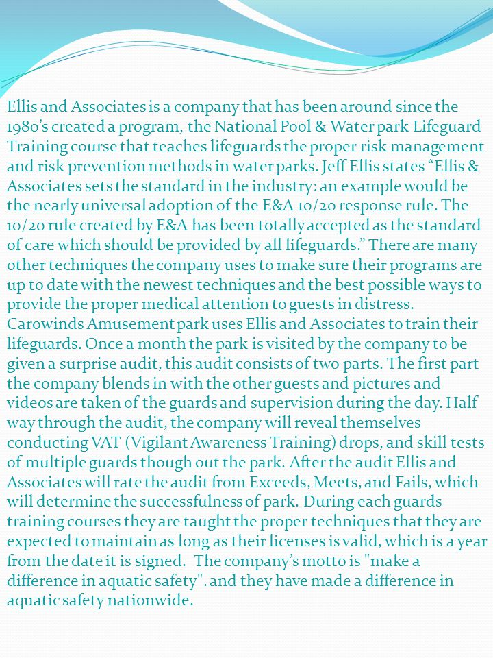 Ellis and Associates is a company that has been around since the 1980s created a program, the National Pool & Water park Lifeguard Training course tha