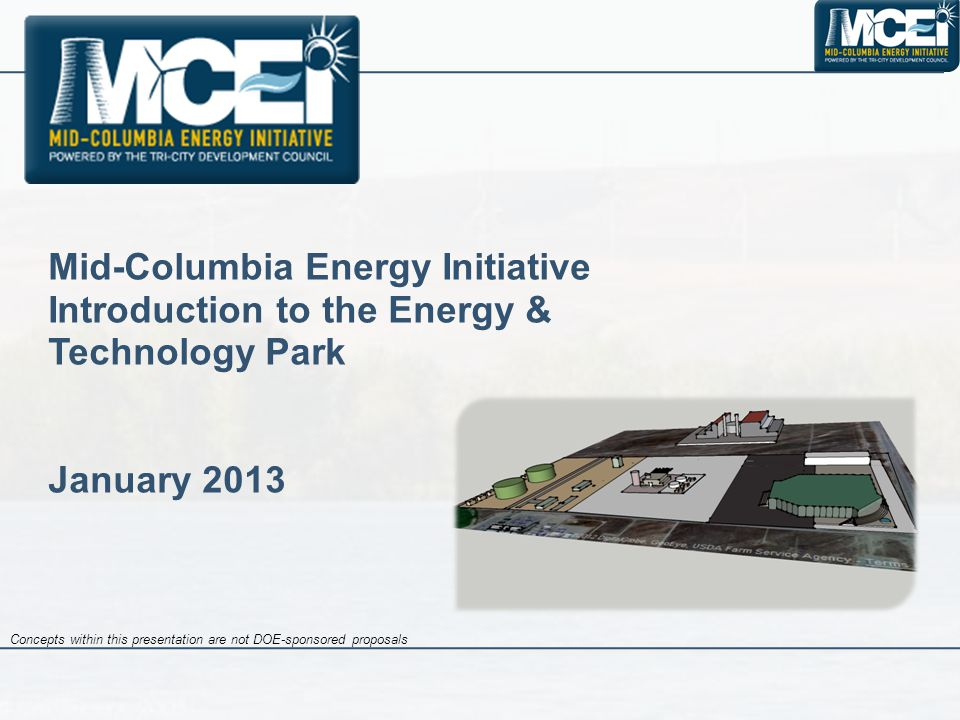 Mid-Columbia Energy Initiative Introduction to the Energy & Technology Park January 2013 Concepts within this presentation are not DOE-sponsored proposals