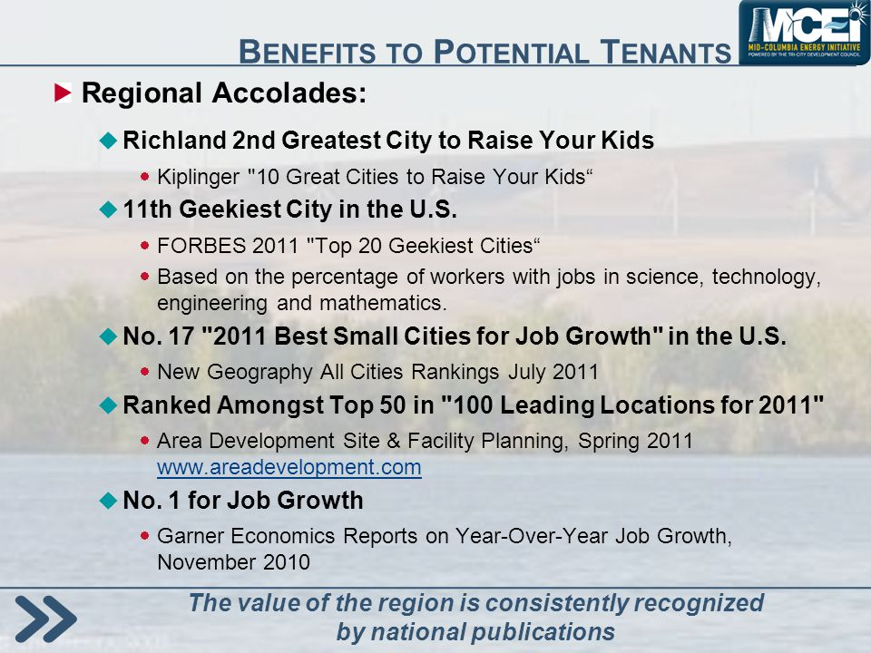 B ENEFITS TO P OTENTIAL T ENANTS Regional Accolades: Richland 2nd Greatest City to Raise Your Kids Kiplinger 10 Great Cities to Raise Your Kids 11th Geekiest City in the U.S.