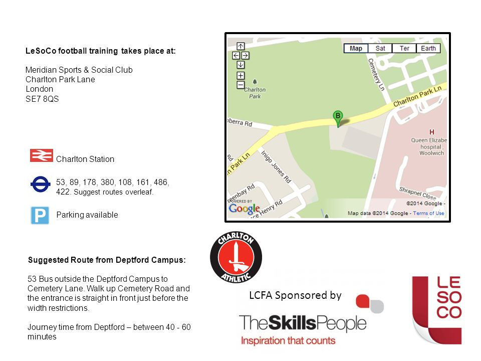 LeSoCo football training takes place at: Meridian Sports & Social Club Charlton Park Lane London SE7 8QS Charlton Station 53, 89, 178, 380, 108, 161, 486, 422.