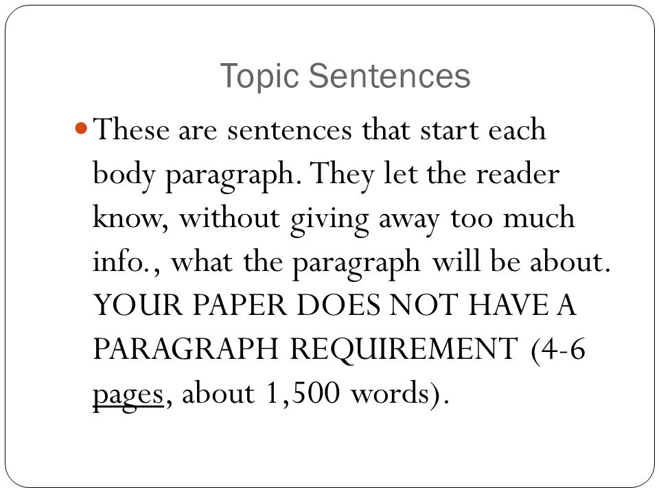 That means that some of you will have more paragraphs, needing a topic sentence for each, than others will have.