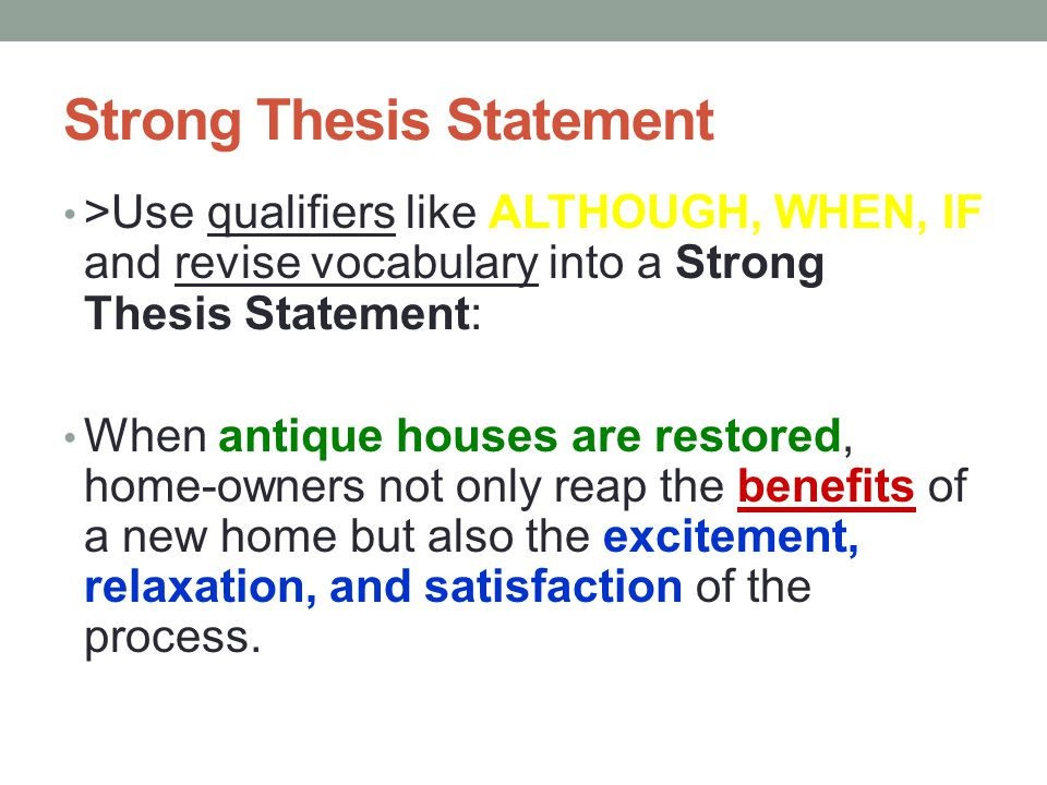 Basic Thesis Statement >Use BECAUSE to put it all together into a Basic Thesis Statement: Restoring old houses is rewarding BECAUSE it is exciting, re