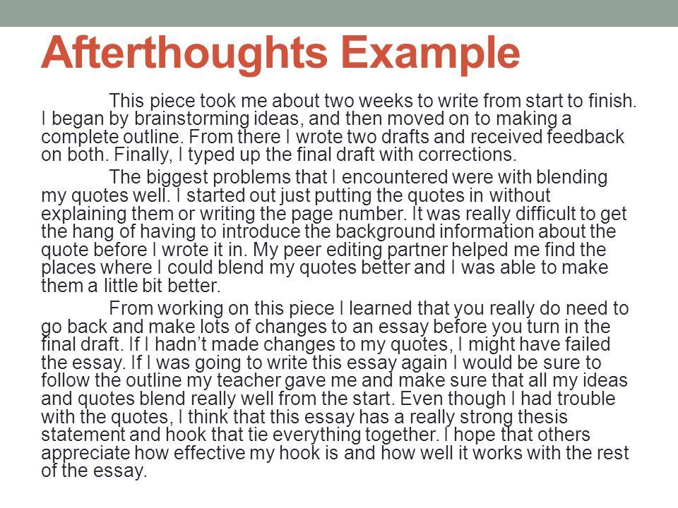 Afterthoughts An afterthought is a thorough reflection on the writing process. Paragraph 1: Reflect on the amount of time the writing took you and the