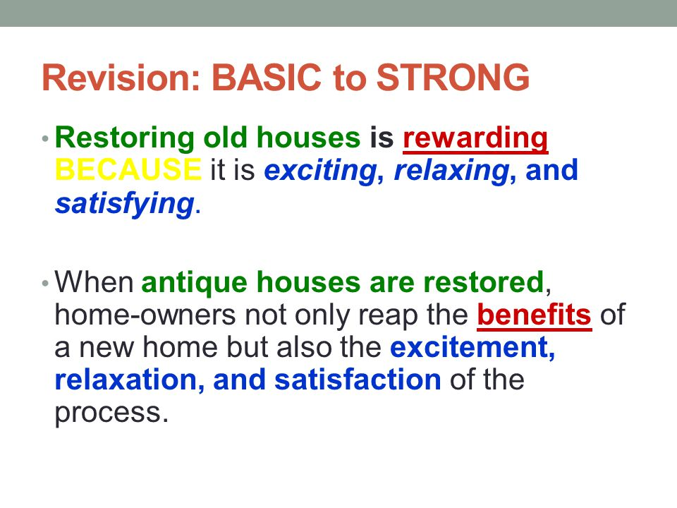 Strong Thesis Statement >Use qualifiers like ALTHOUGH, WHEN, IF and revise vocabulary into a Strong Thesis Statement: When antique houses are restored
