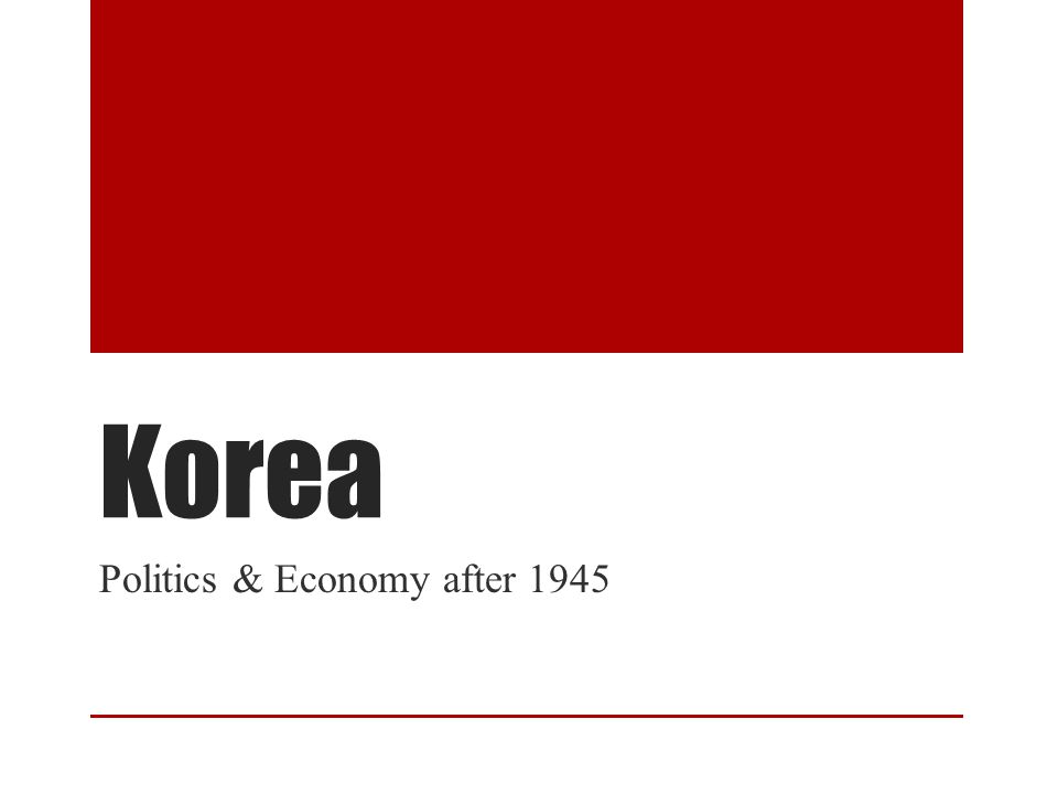 Outline 1945 End of Japan Rule Brief Political History The 38 th Parallel & The Korean War Rhee: Government Led Development Park: The Five Year Plans Korea Today Chaebols