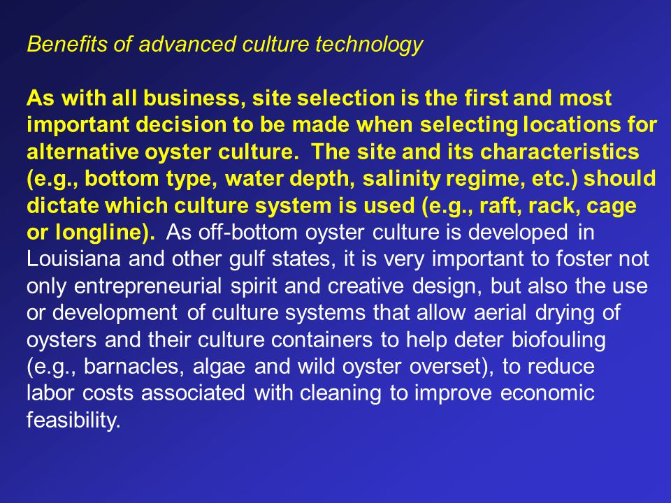Benefits of advanced culture technology As with all business, site selection is the first and most important decision to be made when selecting locati