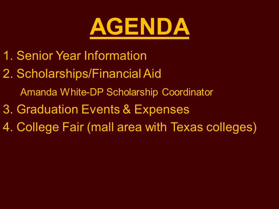 AGENDA 1. Senior Year Information 2. Scholarships/Financial Aid Amanda White-DP Scholarship Coordinator 3. Graduation Events & Expenses 4. College Fai