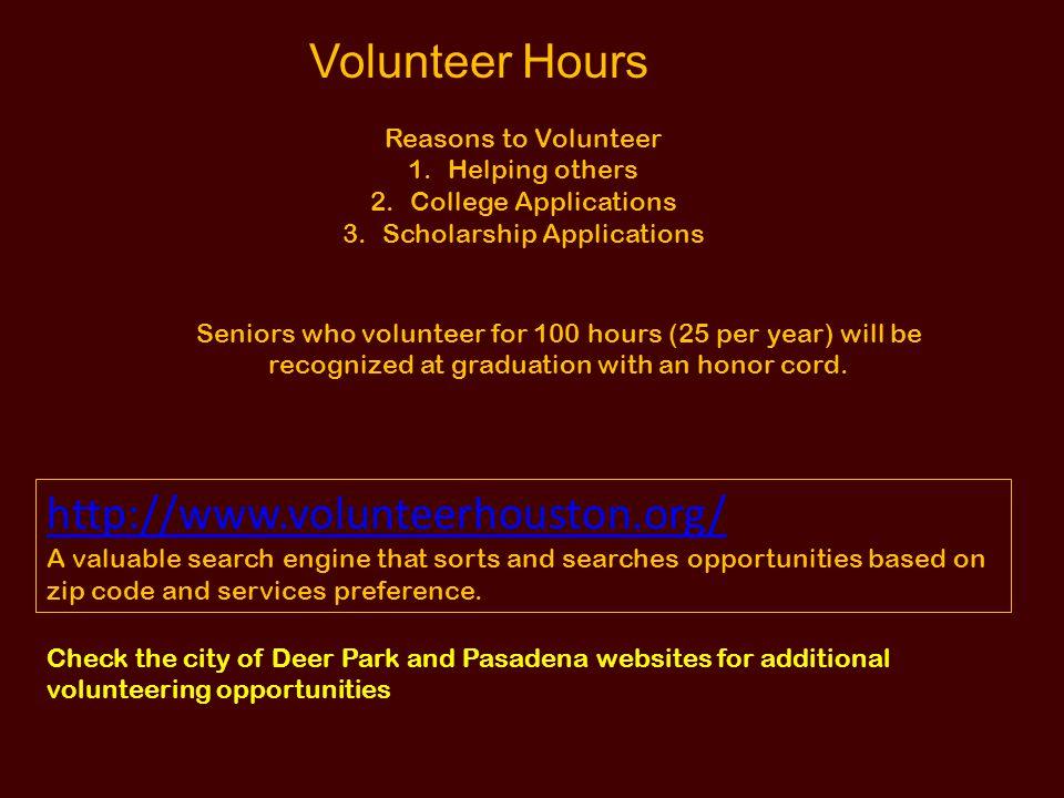 Volunteer Hours Reasons to Volunteer 1.Helping others 2.College Applications 3.Scholarship Applications Seniors who volunteer for 100 hours (25 per ye