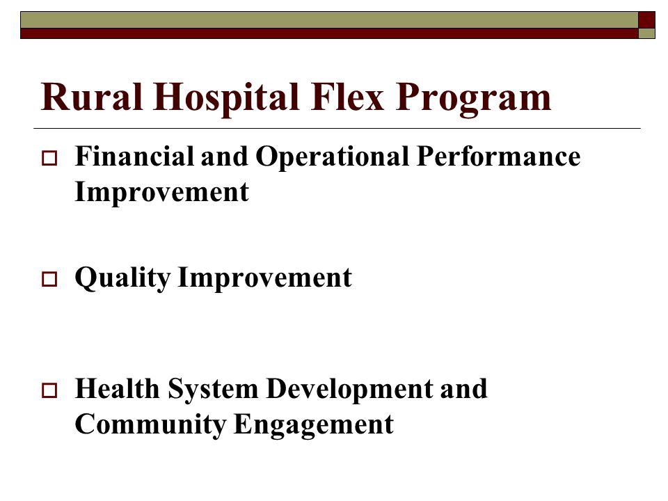 Rural Hospital Flex Program Financial and Operational Performance Improvement Quality Improvement Health System Development and Community Engagement
