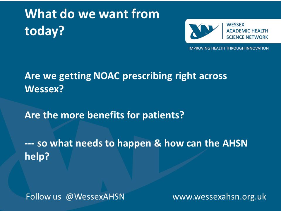 What do we want from today. Are we getting NOAC prescribing right across Wessex.