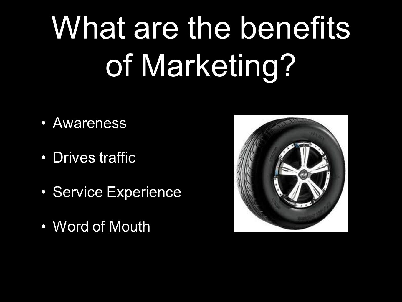 What are the benefits of Marketing Awareness Drives traffic Service Experience Word of Mouth