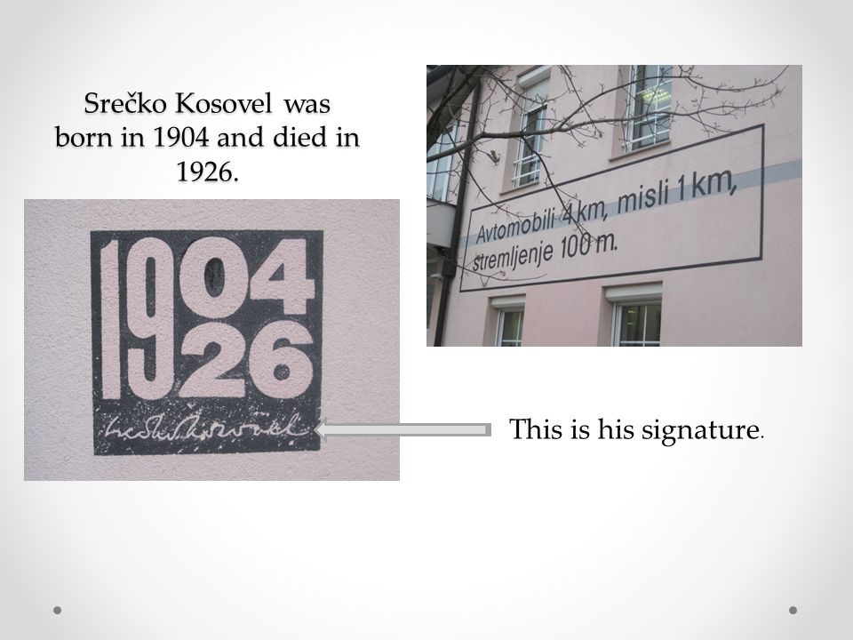 Srečko Kosovel was born in 1904 and died in 1926. This is his signature.
