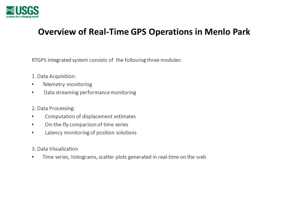 Overview of Real-Time GPS Operations in Menlo Park RTGPS integrated system consists of the following three modules: 1. Data Acquisition: Telemetry mon