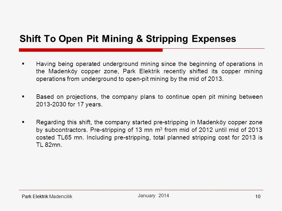 Park Elektrik10 Shift To Open Pit Mining & Stripping Expenses Having being operated underground mining since the beginning of operations in the Madenköy copper zone, Park Elektrik recently shifted its copper mining operations from underground to open-pit mining by the mid of 2013.