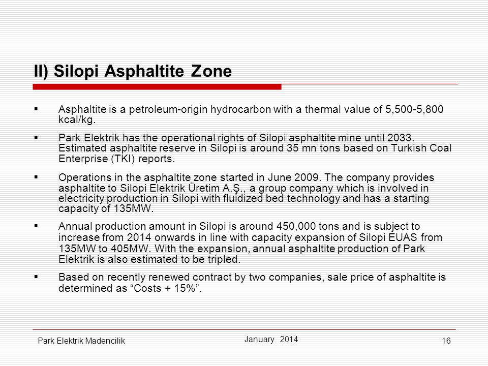 16 II) Silopi Asphaltite Zone Asphaltite is a petroleum-origin hydrocarbon with a thermal value of 5,500-5,800 kcal/kg.