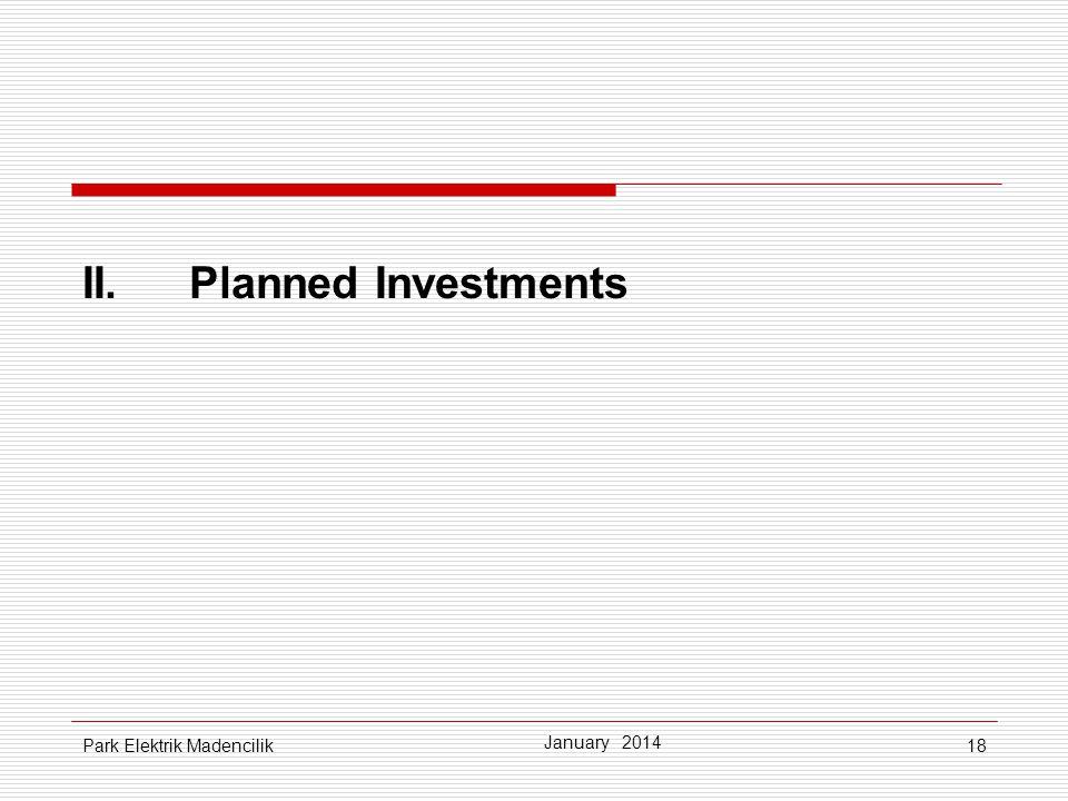 18 II.Planned Investments January 2014 Park Elektrik Madencilik
