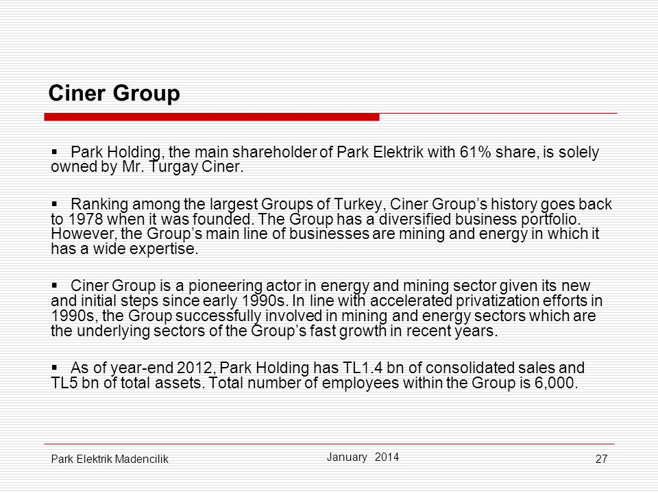 27 Ciner Group Park Holding, the main shareholder of Park Elektrik with 61% share, is solely owned by Mr.
