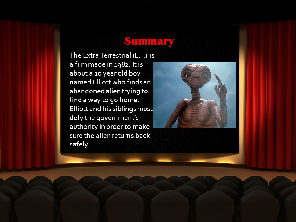 Summary The Extra Terrestrial (E.T.) is a film made in 1982.