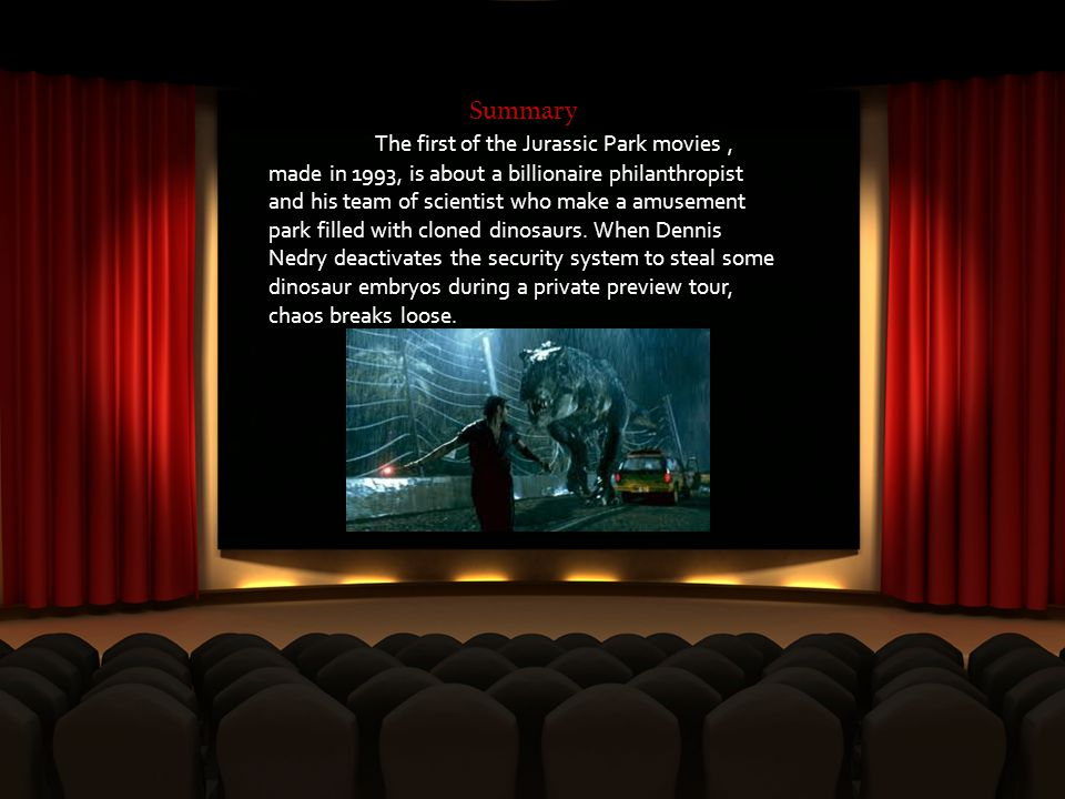 Summary The first of the Jurassic Park movies, made in 1993, is about a billionaire philanthropist and his team of scientist who make a amusement park filled with cloned dinosaurs.