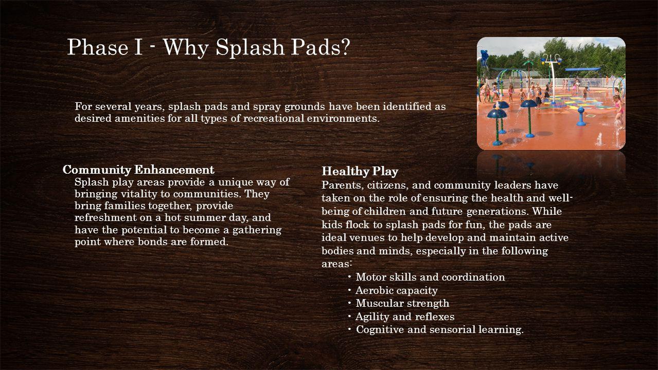 Phase I - Why Splash Pads.
